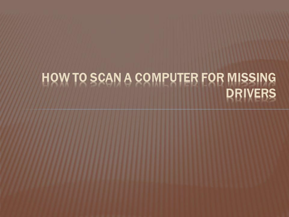 How to Scan a Computer for Missing Drivers