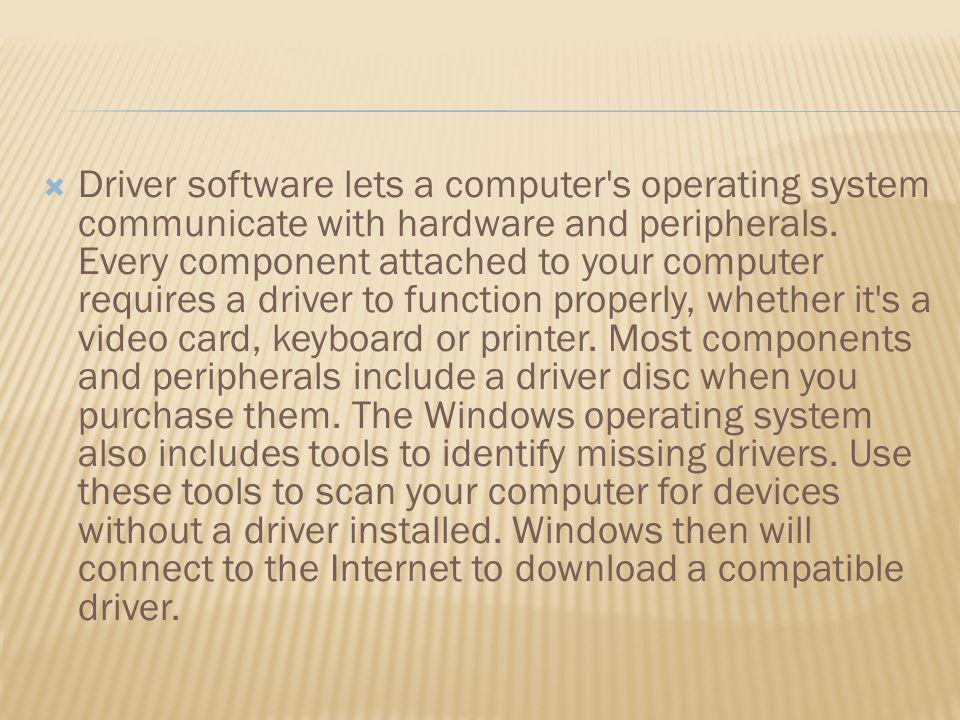 Driver software lets a computer s operating system communicate with hardware and peripherals.