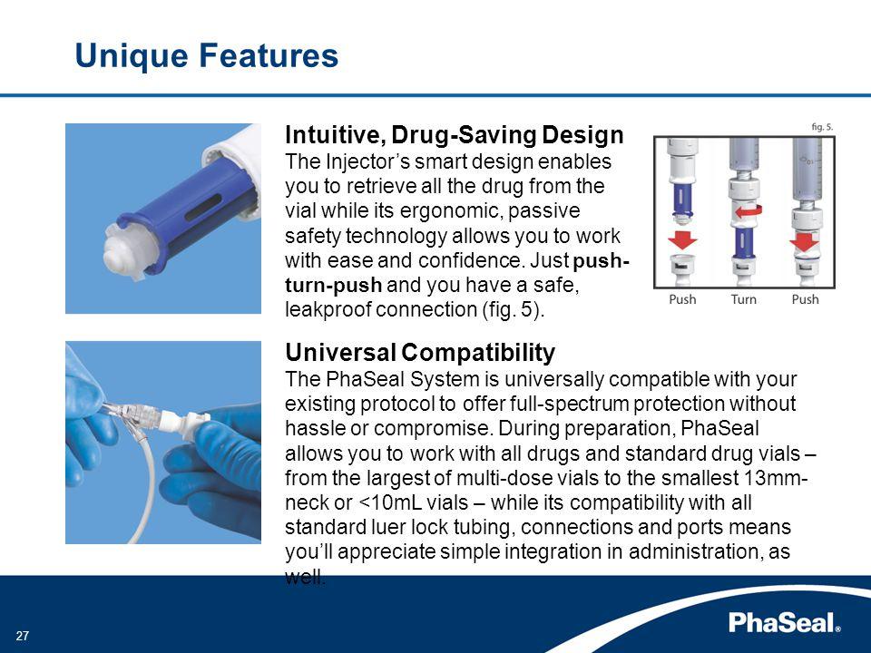 Unique Features Intuitive, Drug-Saving Design Universal Compatibility