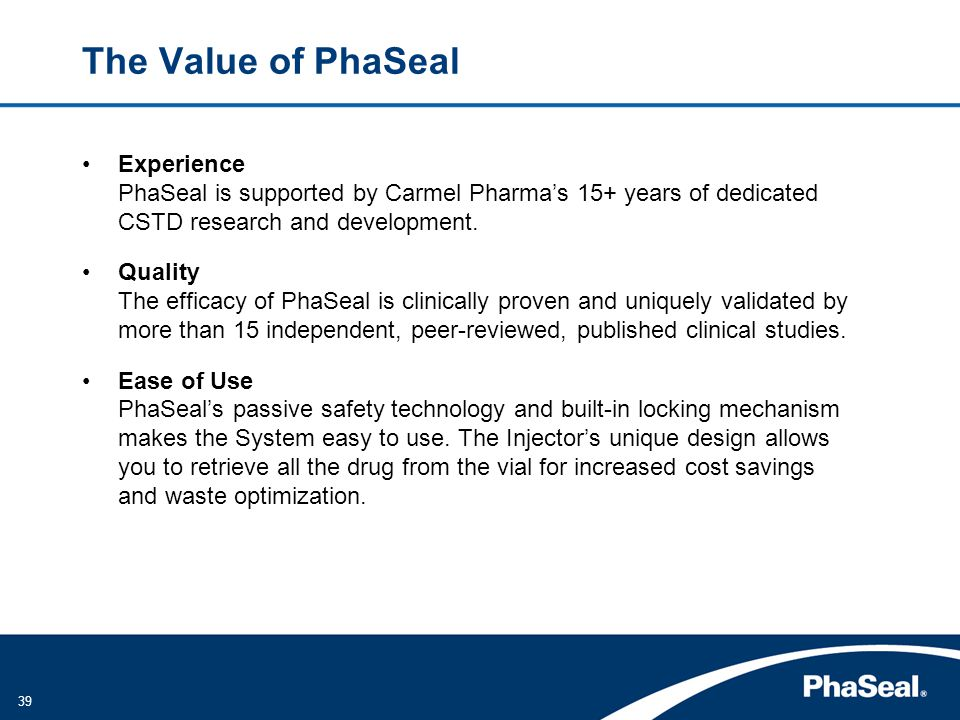 The Value of PhaSeal Experience PhaSeal is supported by Carmel Pharma's 15+ years of dedicated CSTD research and development.