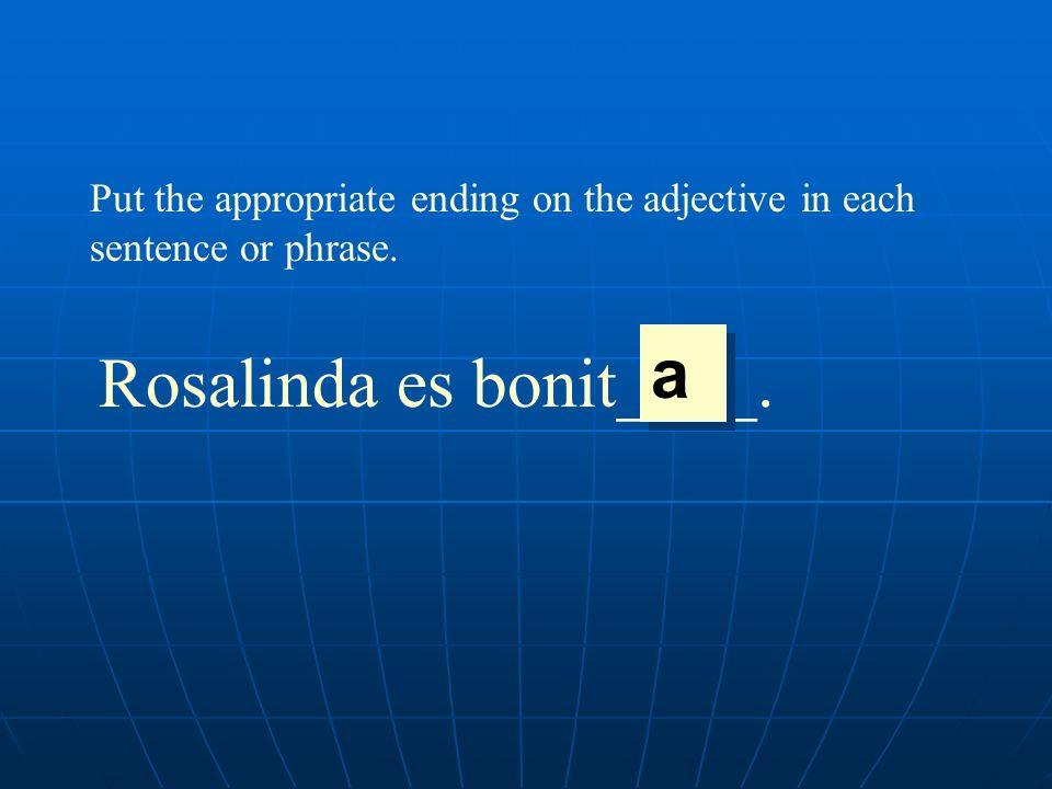 Rosalinda es bonit____.