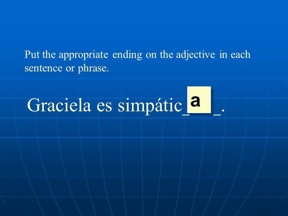 Graciela es simpátic____.
