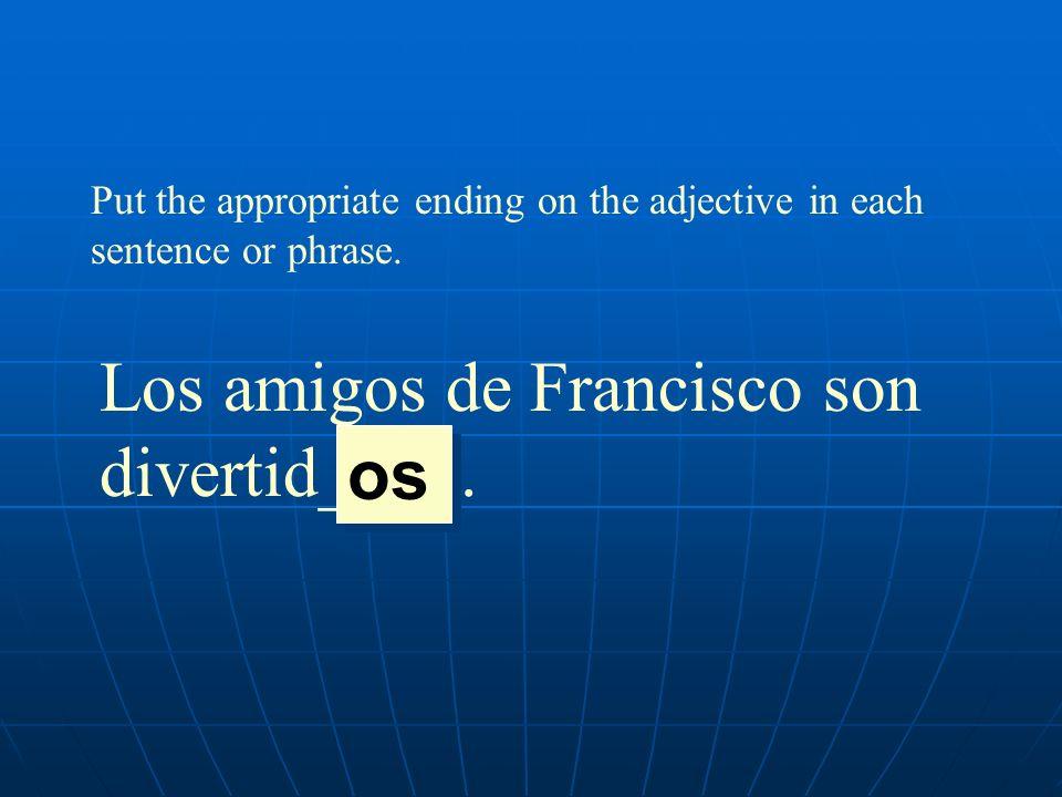 Los amigos de Francisco son divertid____. os