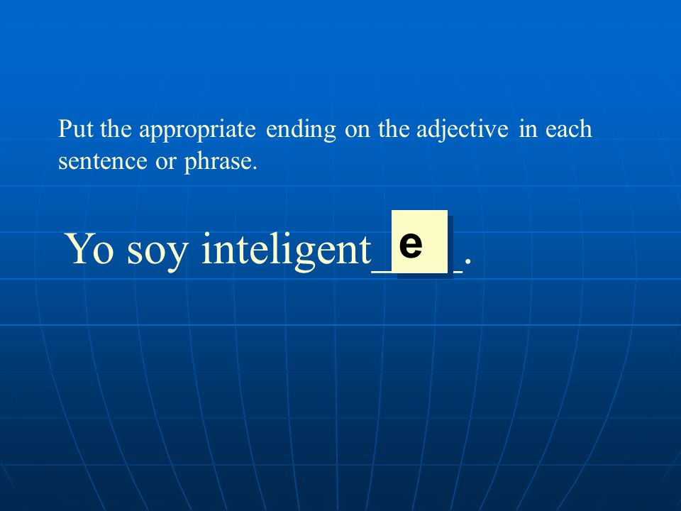 e Yo soy inteligent____.