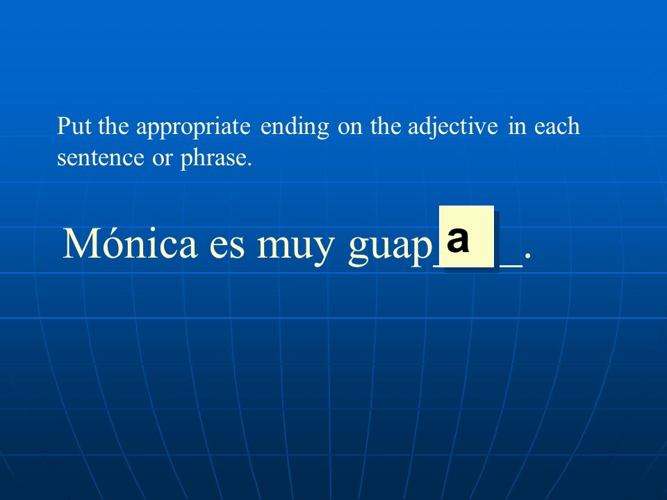 a Mónica es muy guap____.