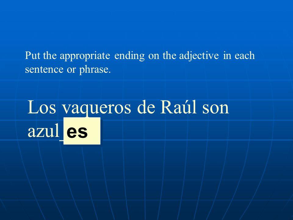 Los vaqueros de Raúl son azul____. es