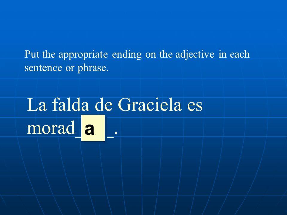 La falda de Graciela es morad____. a