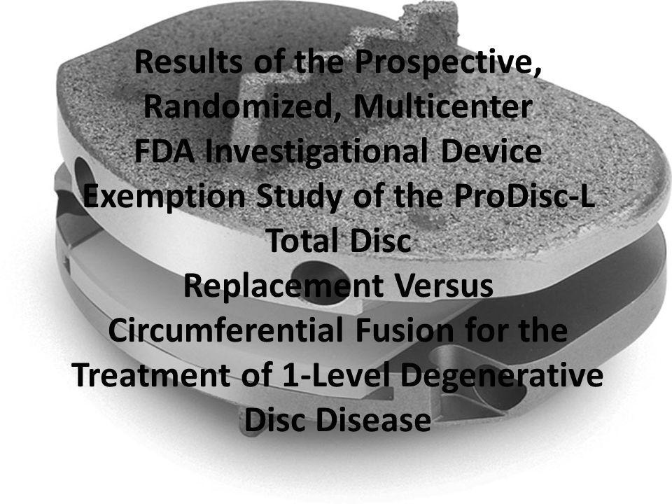 Results of the Prospective, Randomized, Multicenter FDA Investigational Device Exemption Study of the ProDisc-L Total Disc Replacement Versus Circumferential Fusion for the Treatment of 1-Level Degenerative Disc Disease