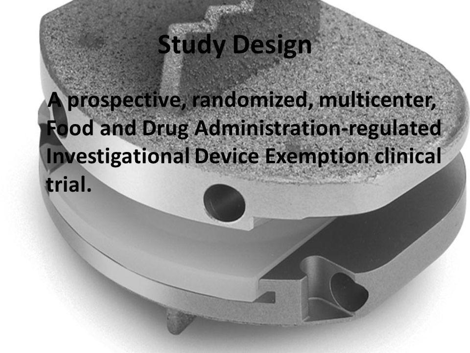 Study Design A prospective, randomized, multicenter, Food and Drug Administration-regulated Investigational Device Exemption clinical trial.
