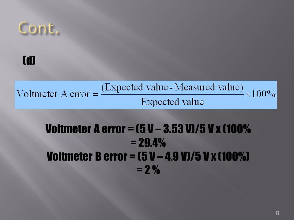 Cont. (d) Voltmeter A error = (5 V – 3.53 V)/5 V x (100% = 29.4%