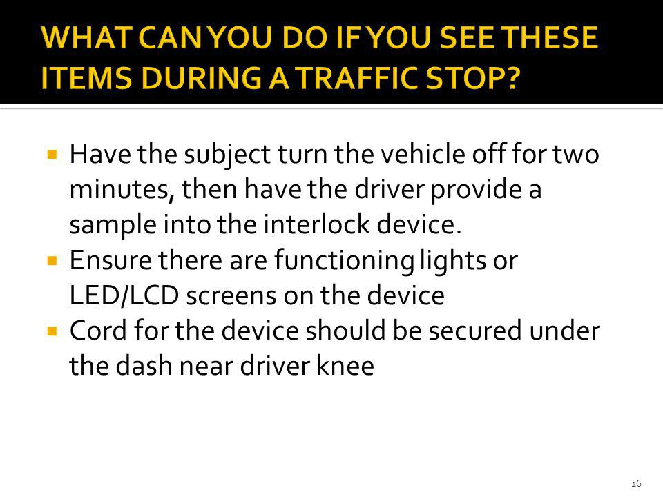 WHAT CAN YOU DO IF YOU SEE THESE ITEMS DURING A TRAFFIC STOP