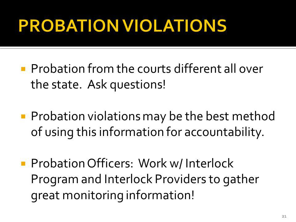 PROBATION VIOLATIONS Probation from the courts different all over the state. Ask questions!