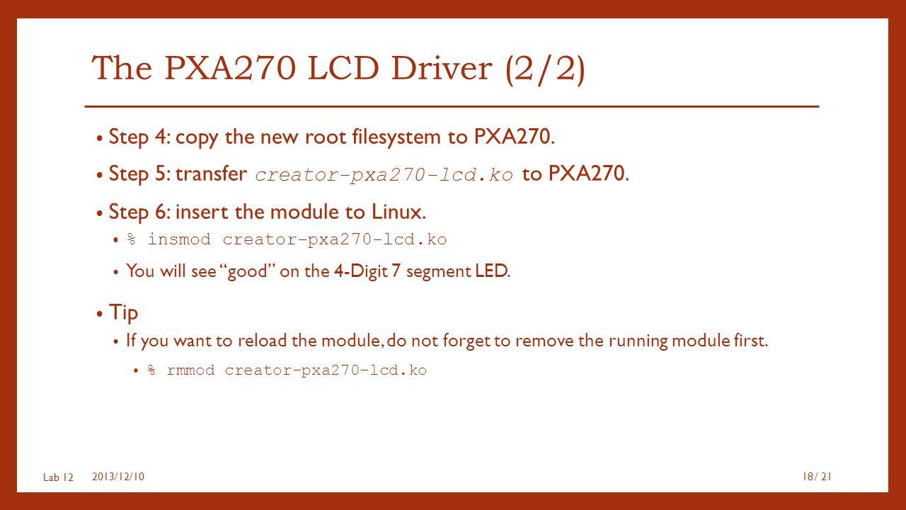 The PXA270 LCD Driver (2/2) Step 4: copy the new root filesystem to PXA270. Step 5: transfer creator-pxa270-lcd.ko to PXA270.