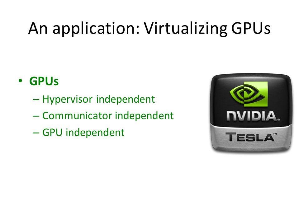 An application: Virtualizing GPUs