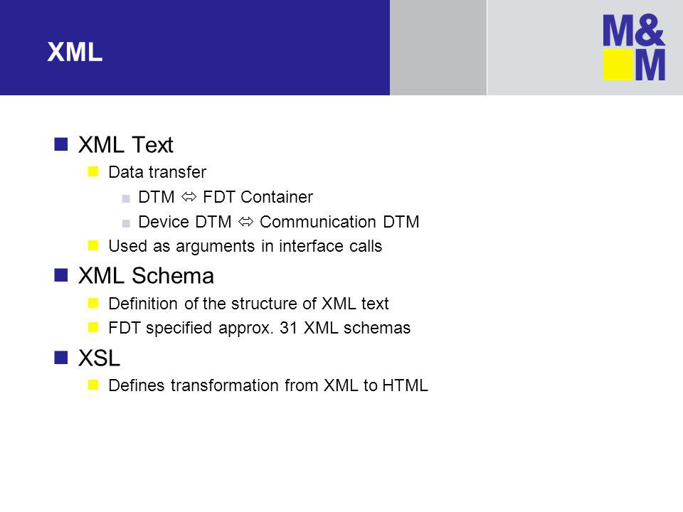 XML XML Text XML Schema XSL Data transfer DTM  FDT Container