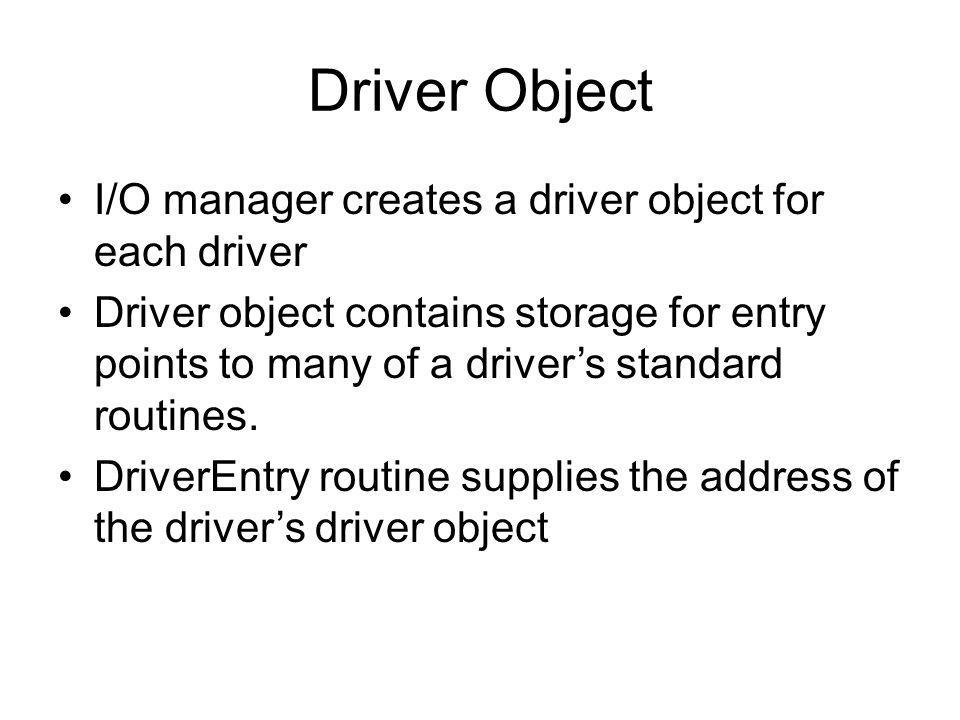 Driver Object I/O manager creates a driver object for each driver