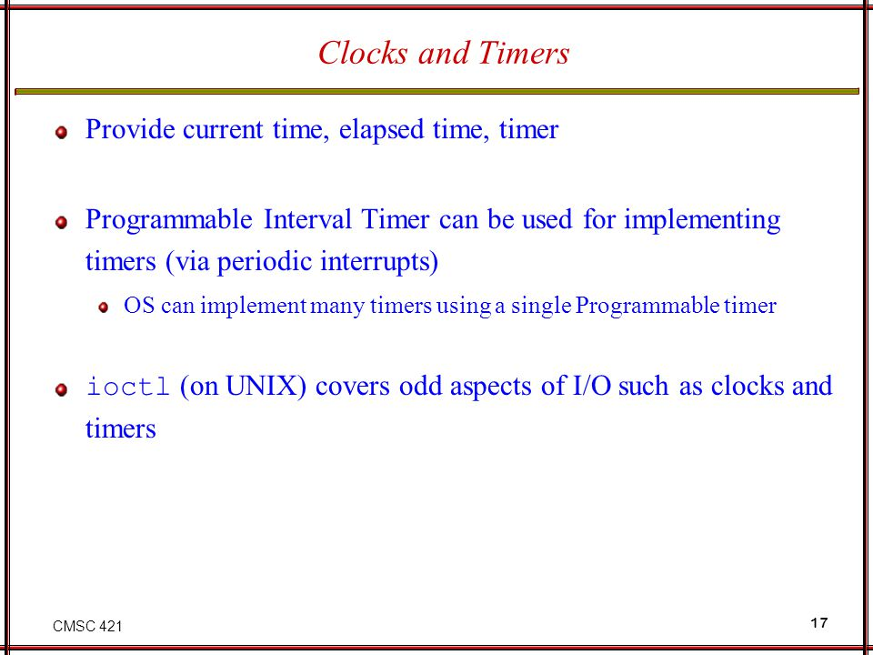 Clocks and Timers Provide current time, elapsed time, timer