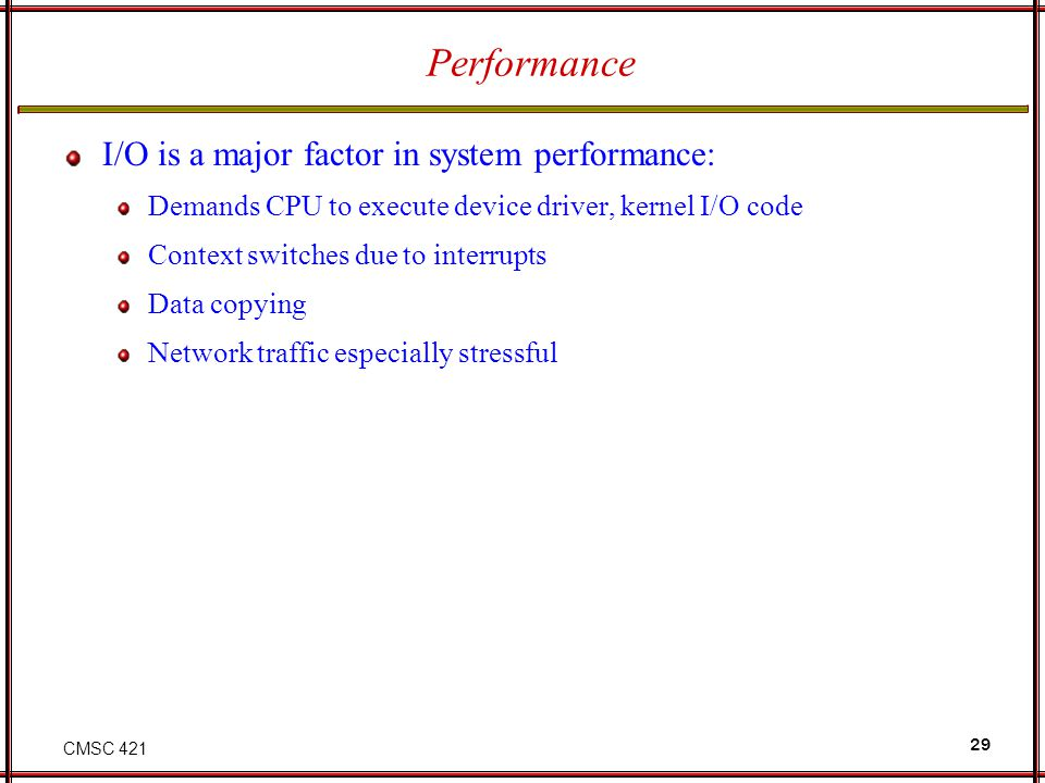 Performance I/O is a major factor in system performance: