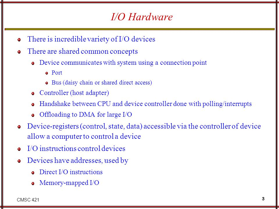 I/O Hardware There is incredible variety of I/O devices