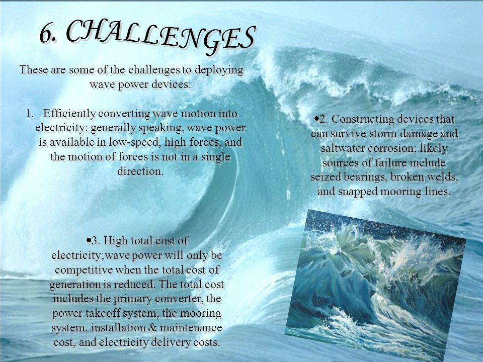 These are some of the challenges to deploying wave power devices: