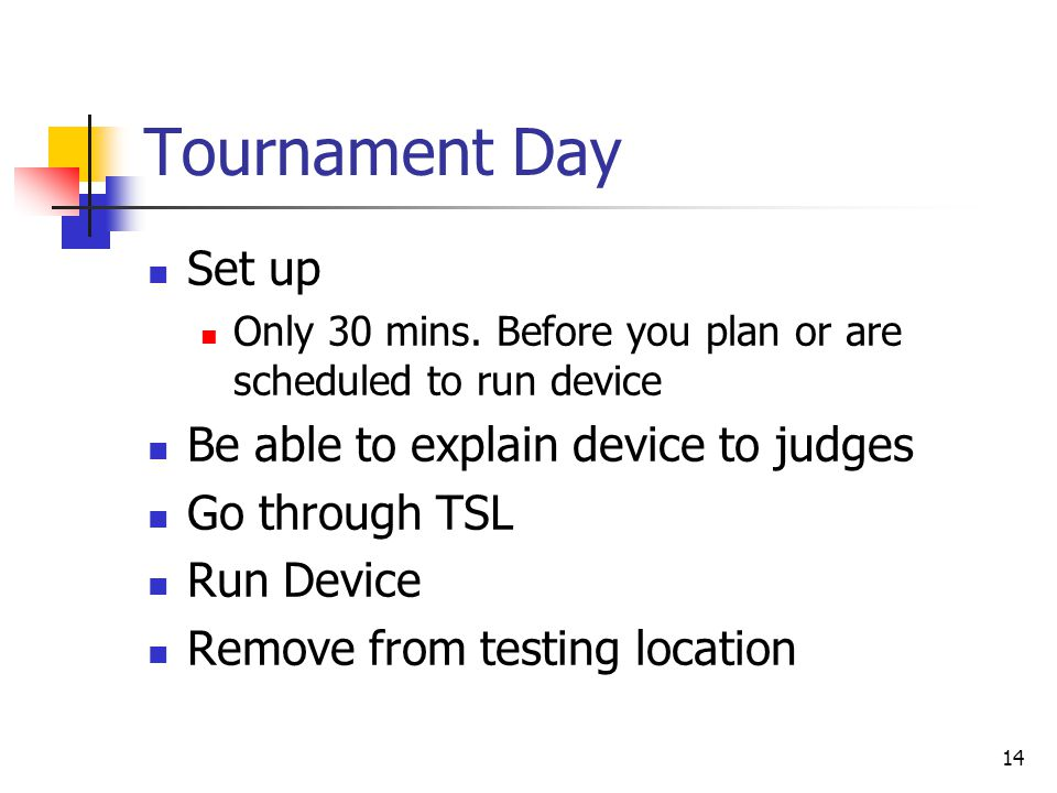 Tournament Day Set up Be able to explain device to judges