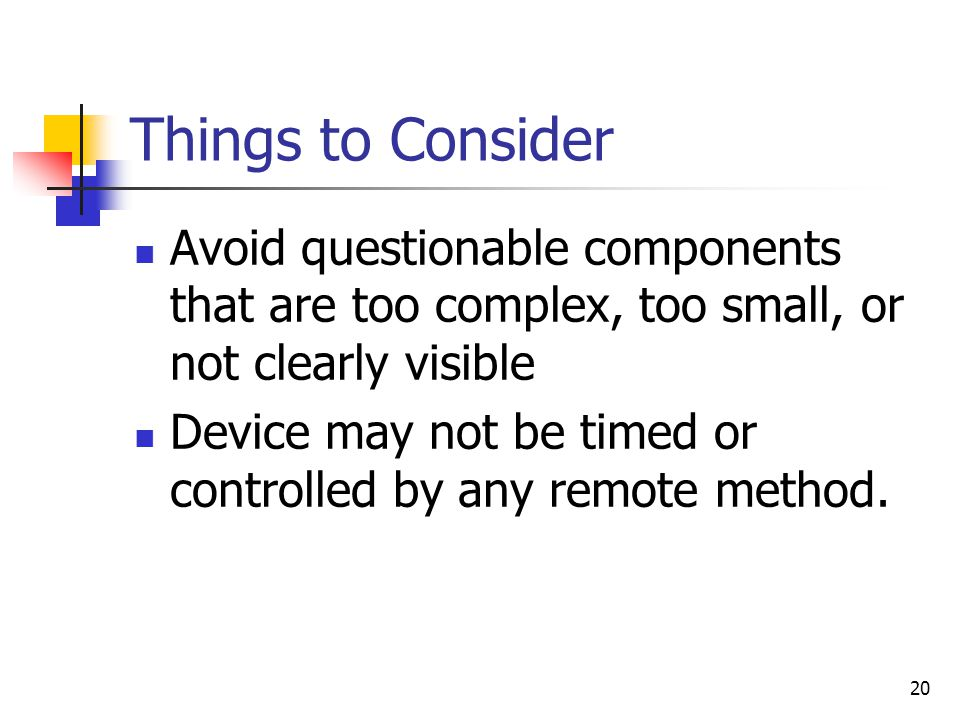 Things to Consider Avoid questionable components that are too complex, too small, or not clearly visible.