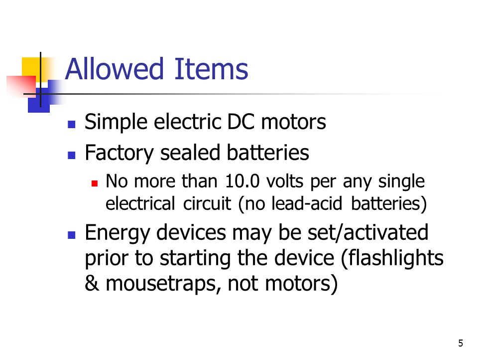 Allowed Items Simple electric DC motors Factory sealed batteries