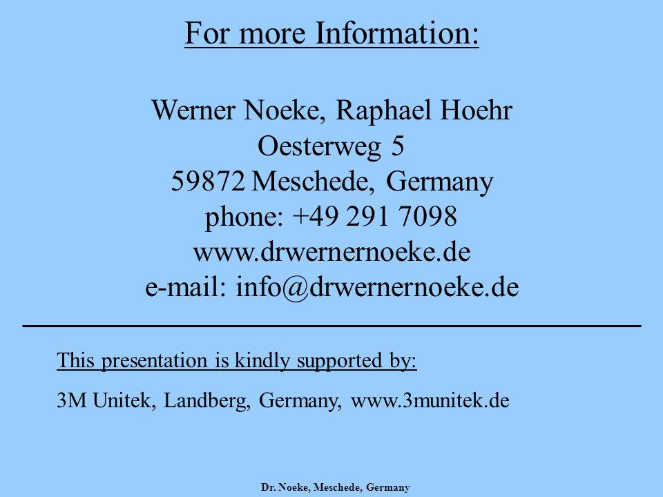 For more Information: Werner Noeke, Raphael Hoehr Oesterweg 5 59872 Meschede, Germany phone: +49 291 7098 www.drwernernoeke.de e-mail: info@drwernernoeke.de