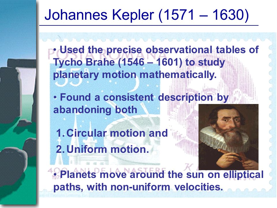 Johannes Kepler (1571 – 1630) Circular motion and Uniform motion.