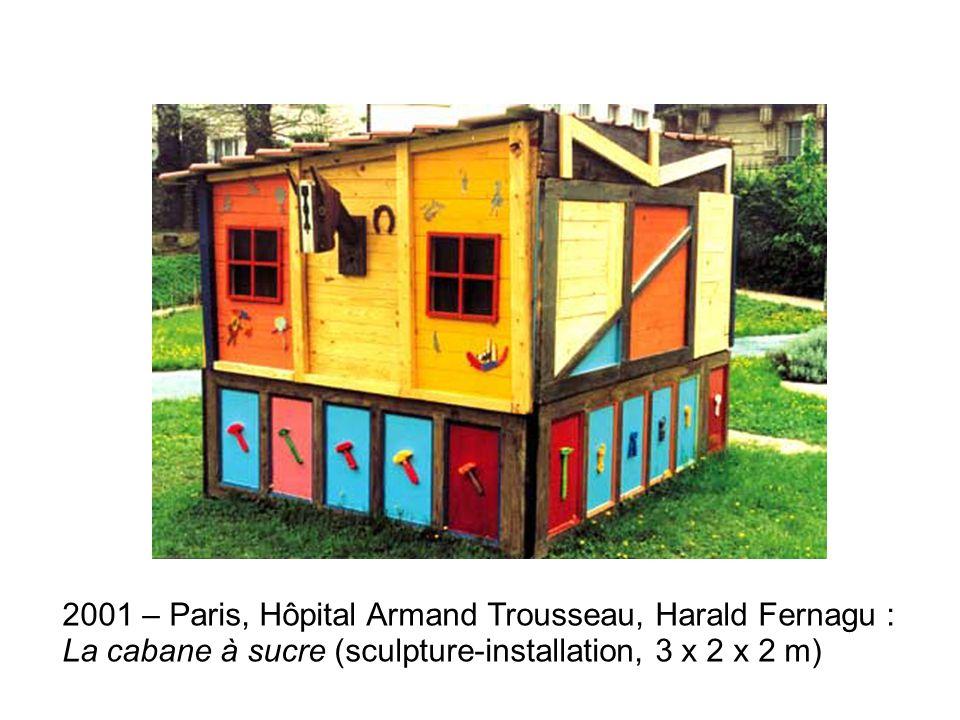 2001 – Paris, Hôpital Armand Trousseau, Harald Fernagu : La cabane à sucre (sculpture-installation, 3 x 2 x 2 m)