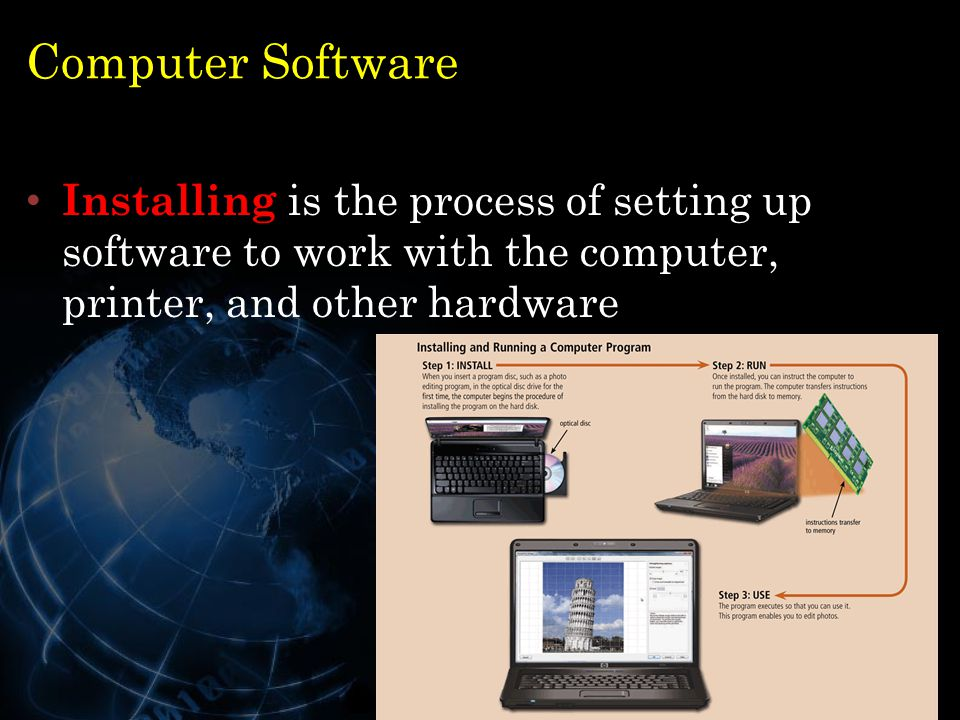 Computer Software Installing is the process of setting up software to work with the computer, printer, and other hardware.
