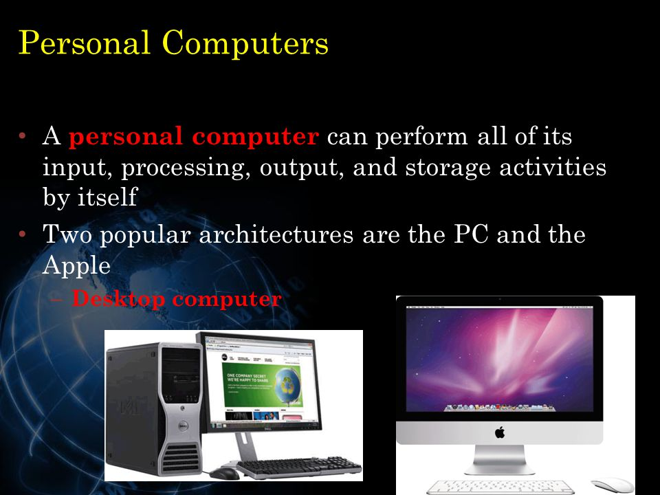 Personal Computers A personal computer can perform all of its input, processing, output, and storage activities by itself.