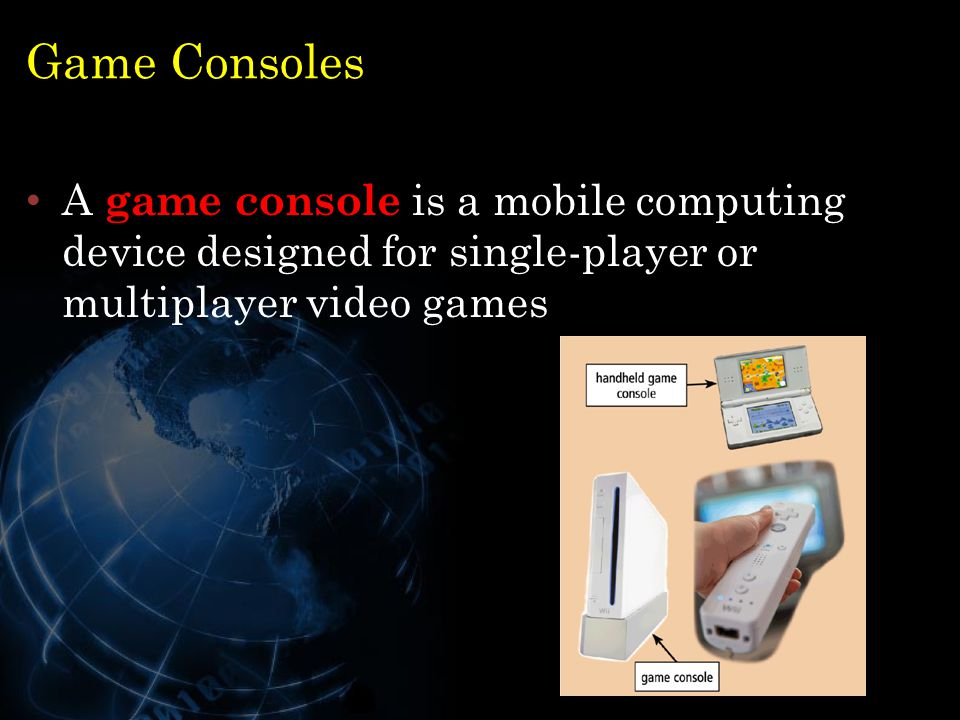 Game Consoles A game console is a mobile computing device designed for single-player or multiplayer video games.
