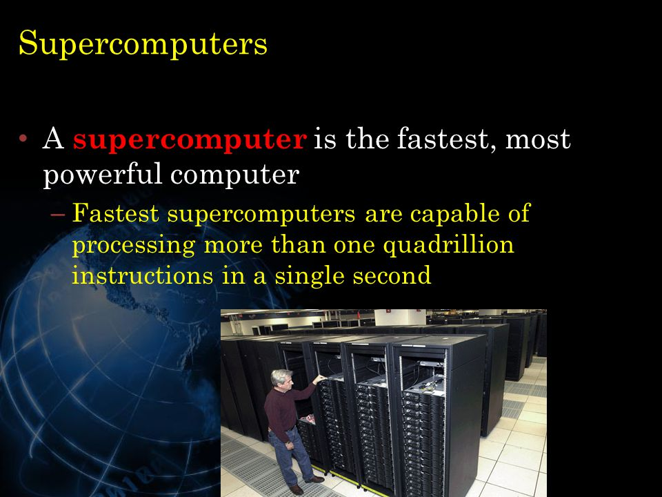 Supercomputers A supercomputer is the fastest, most powerful computer
