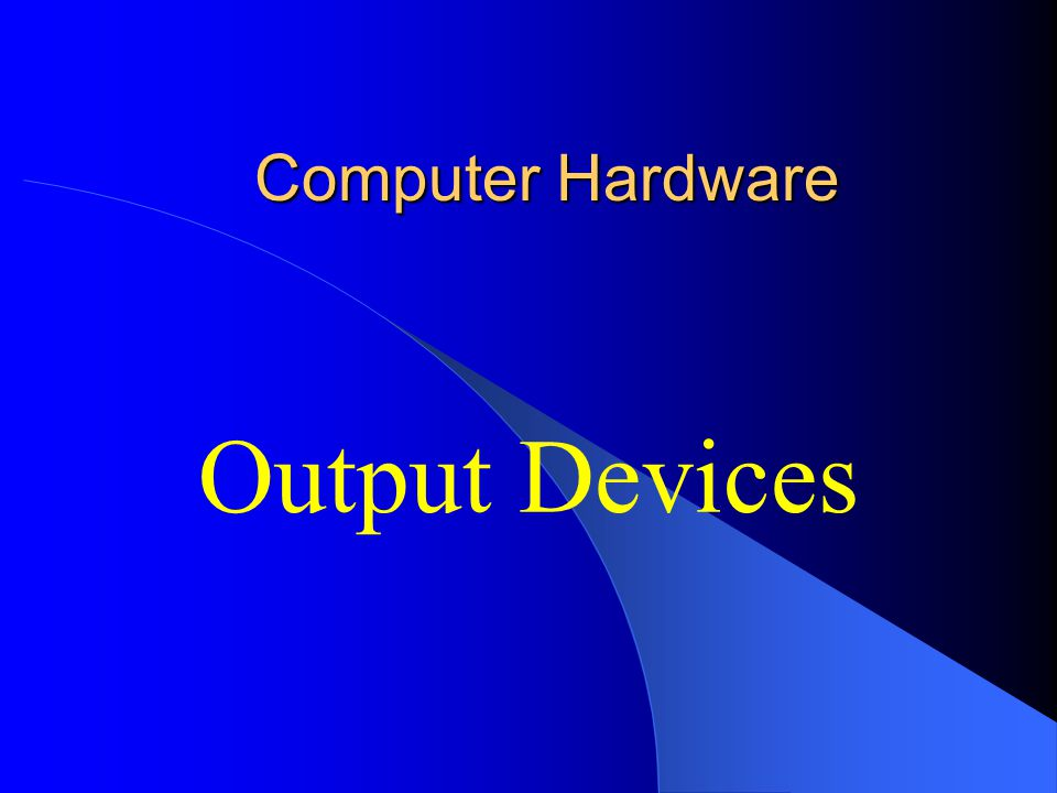 Computer Hardware Output Devices