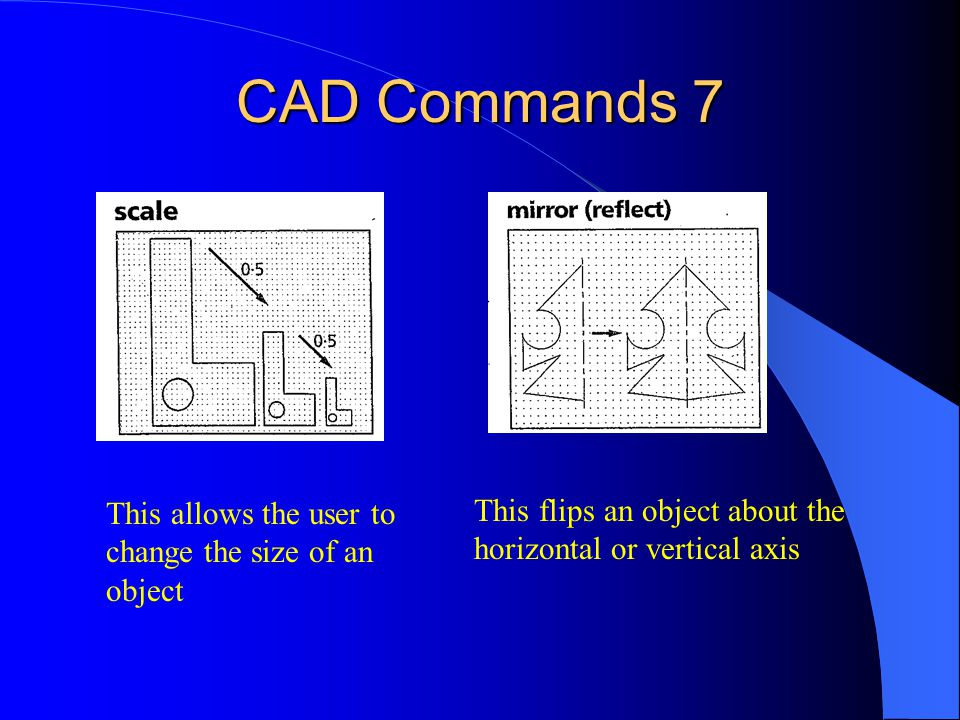 CAD Commands 7 This allows the user to change the size of an object.