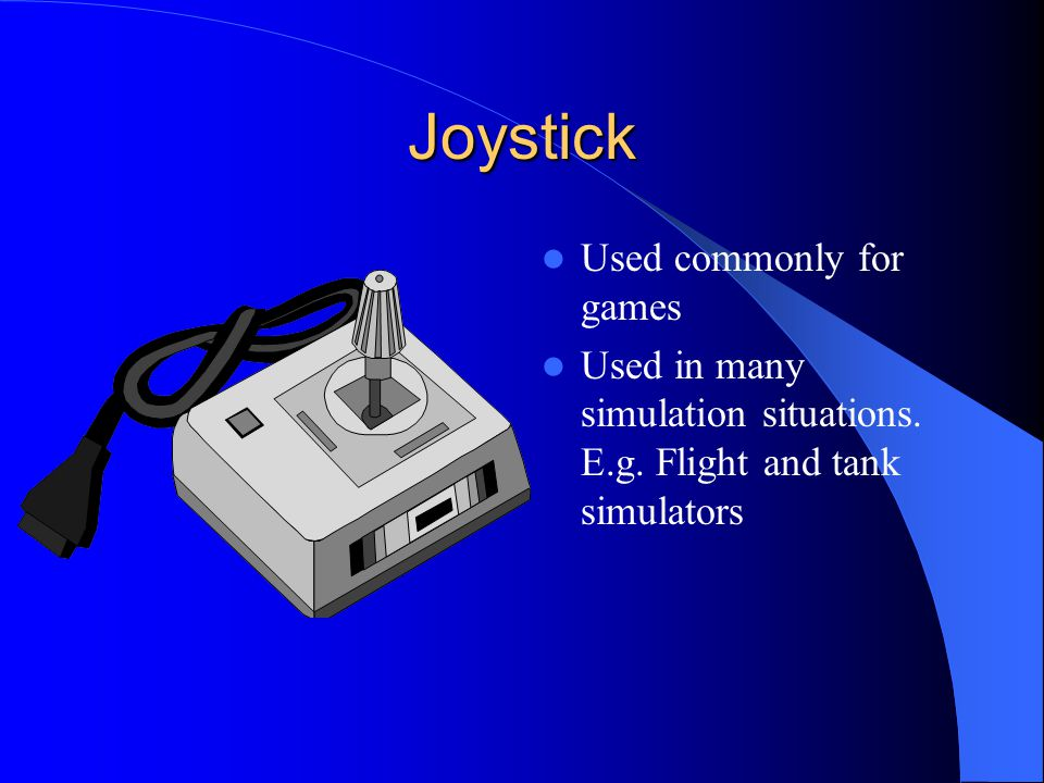 Joystick Used commonly for games