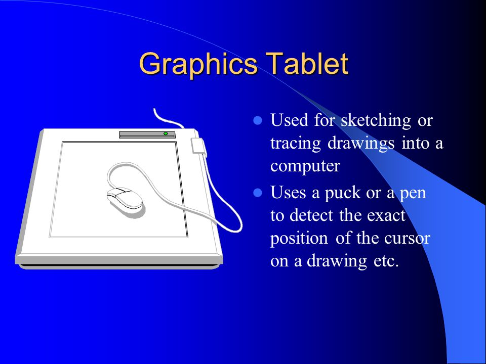 Graphics Tablet Used for sketching or tracing drawings into a computer