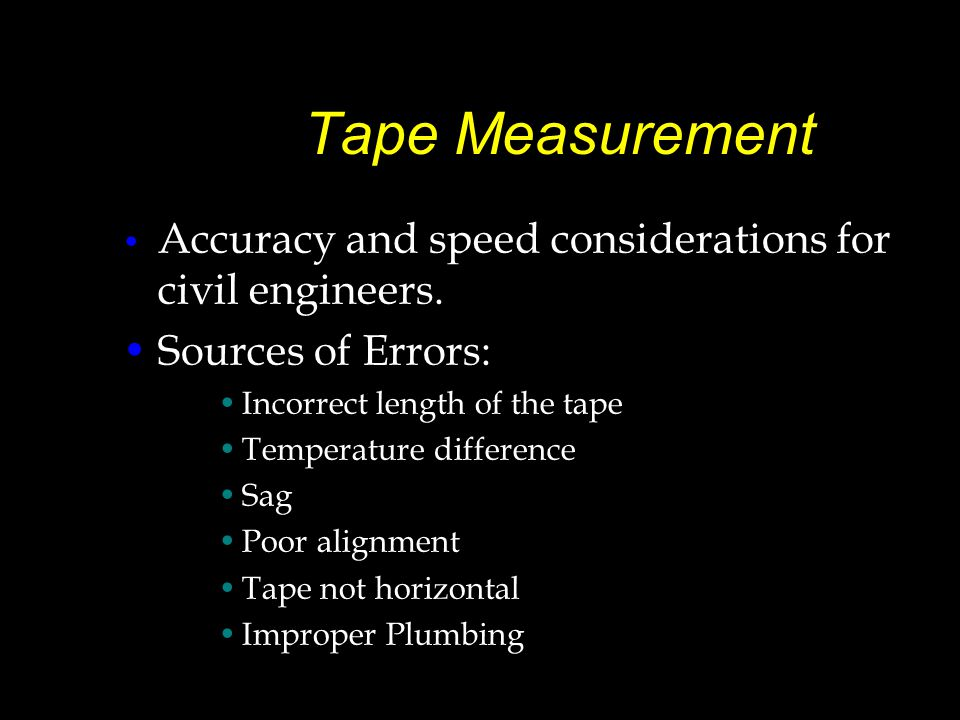 Tape Measurement Accuracy and speed considerations for civil engineers. Sources of Errors: Incorrect length of the tape.