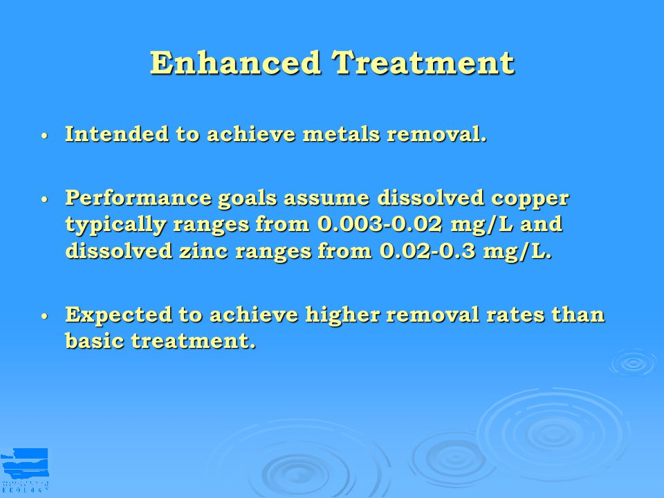 Enhanced Treatment Intended to achieve metals removal.