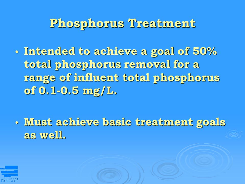 Phosphorus Treatment Intended to achieve a goal of 50% total phosphorus removal for a range of influent total phosphorus of 0.1-0.5 mg/L.