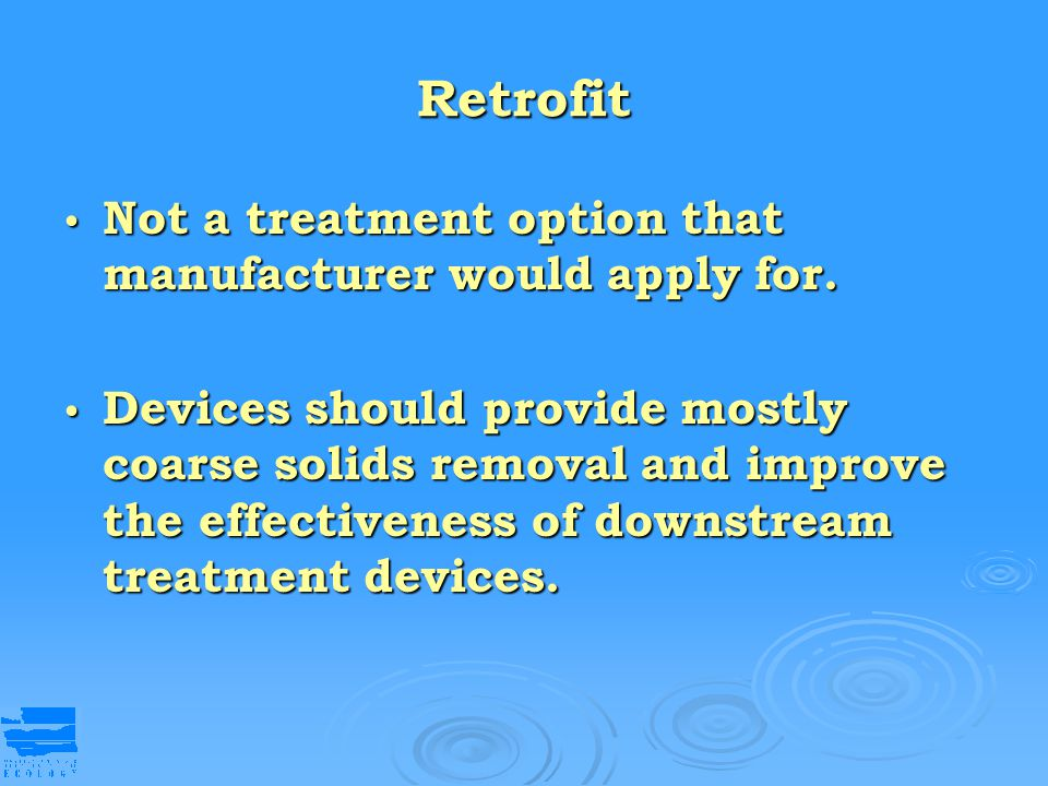 Retrofit Not a treatment option that manufacturer would apply for.