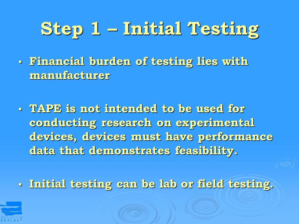 Step 1 – Initial Testing Financial burden of testing lies with manufacturer.