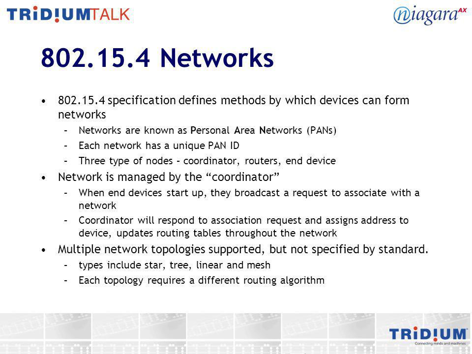 802.15.4 Networks 802.15.4 specification defines methods by which devices can form networks. Networks are known as Personal Area Networks (PANs)