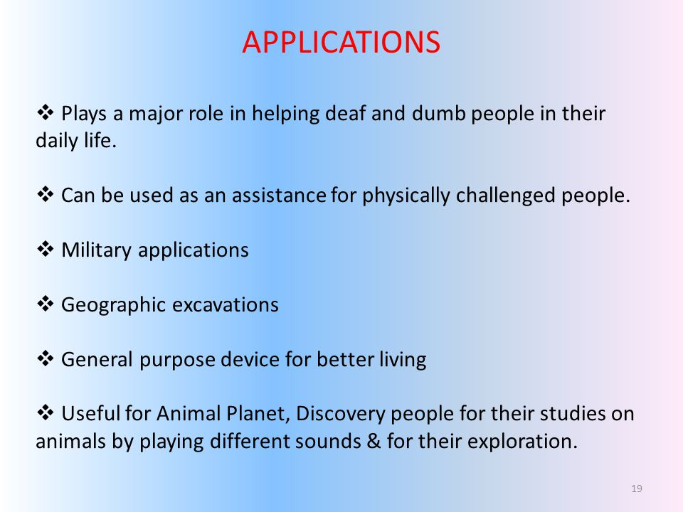 APPLICATIONS Plays a major role in helping deaf and dumb people in their daily life. Can be used as an assistance for physically challenged people.