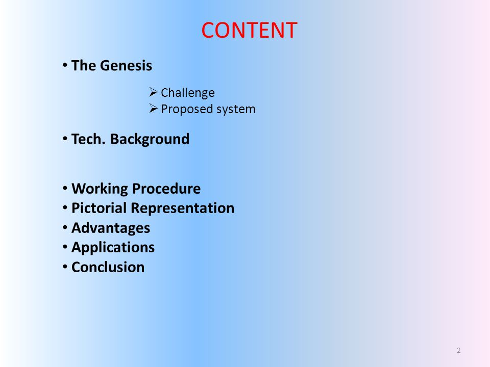 CONTENT The Genesis Tech. Background Working Procedure