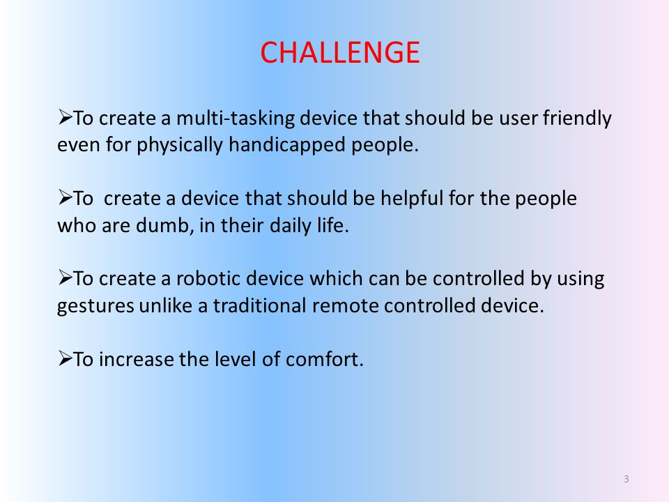 CHALLENGE To create a multi-tasking device that should be user friendly even for physically handicapped people.