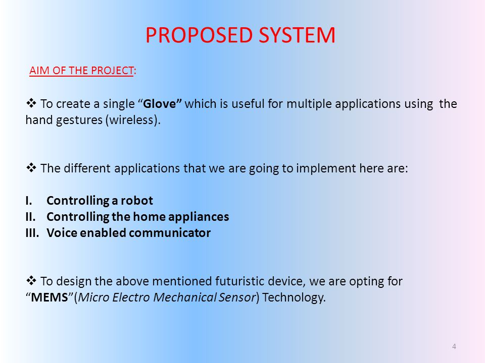 PROPOSED SYSTEM AIM OF THE PROJECT: To create a single Glove which is useful for multiple applications using the hand gestures (wireless).