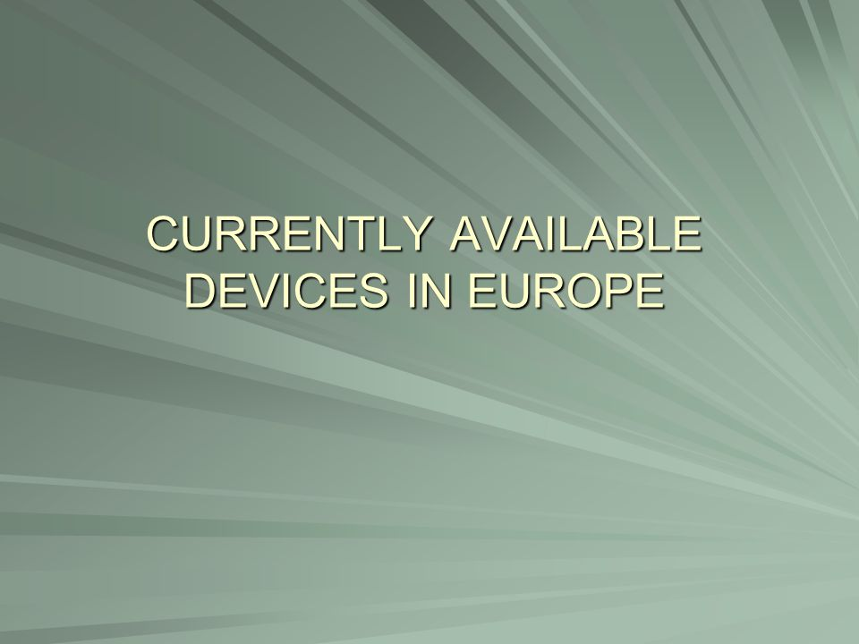 CURRENTLY AVAILABLE DEVICES IN EUROPE