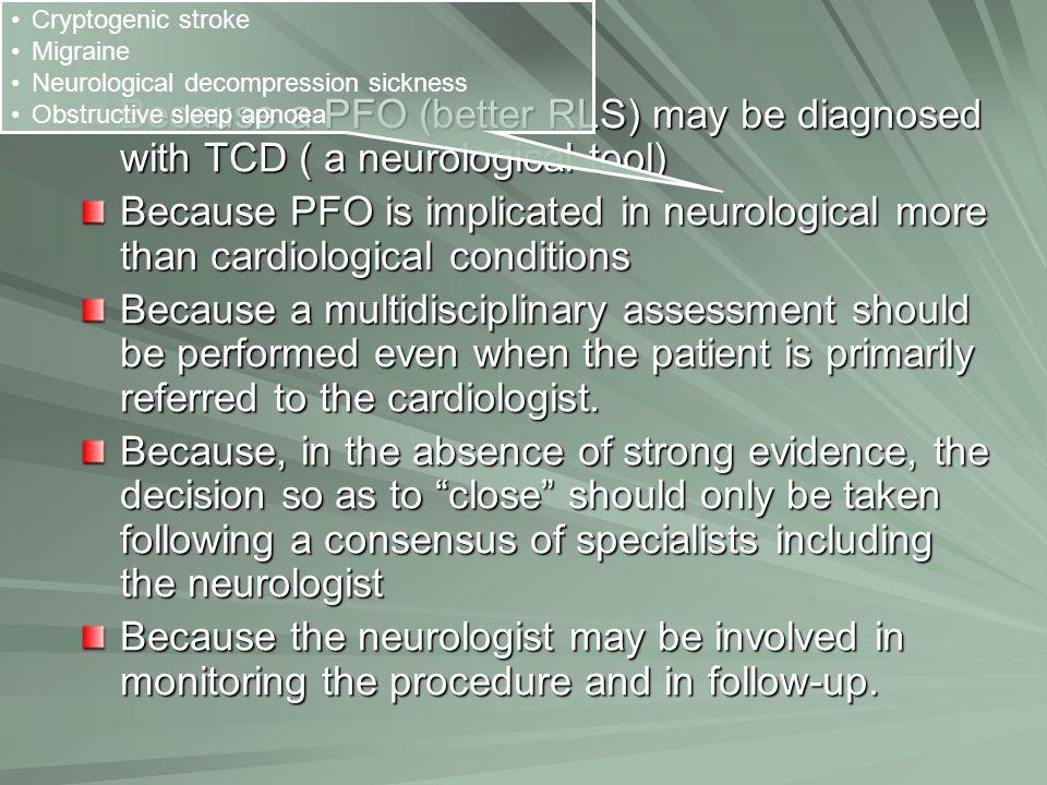 Cryptogenic stroke Migraine. Neurological decompression sickness. Obstructive sleep apnoea.